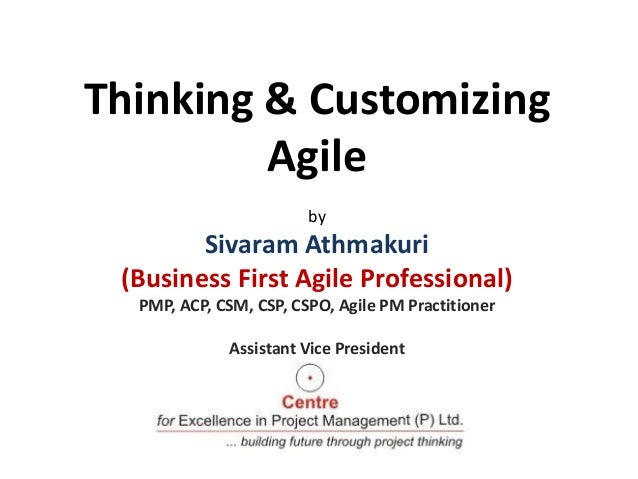 Thinking & Customizing Agile by  Sivaram Athmakuri (Business First Agile Professional) PMP, ACP, CSM, CSP, CSPO, Agile PM ...