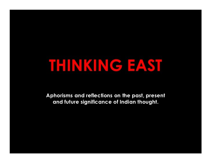 THINKING EASTAphorisms and reflections on the past, present  and future significance of Indian thought.