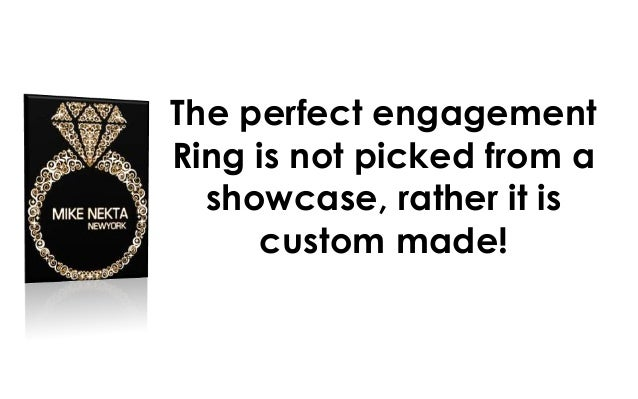 The perfect engagement Ring is not picked from a showcase, rather it is custom made!