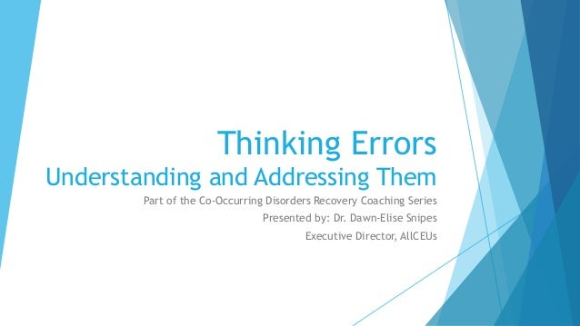 Thinking Errors Understanding and Addressing Them Part of the Co-Occurring Disorders Recovery Coaching Series Presented by...