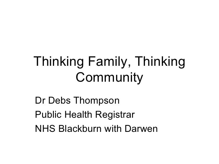 Thinking Family, Thinking       CommunityDr Debs ThompsonPublic Health RegistrarNHS Blackburn with Darwen