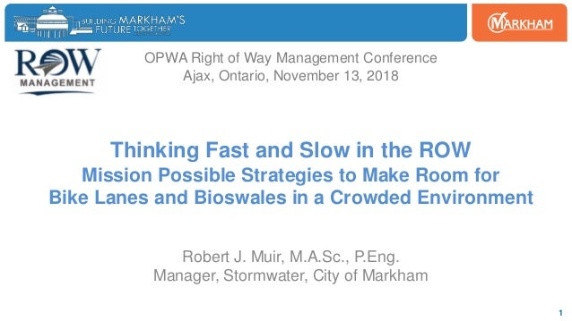 Woodbine 1 OPWA Right of Way Management Conference Ajax, Ontario, November 13, 2018 Thinking Fast and Slow in the ROW Miss...