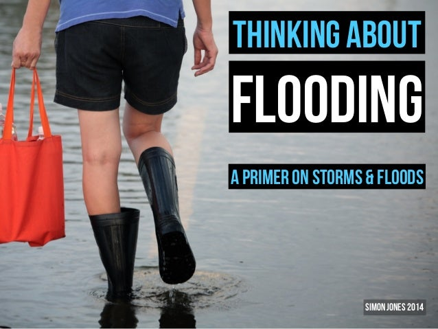 Thinking About  flooding A primer on storms & floods  Simon Jones 2014