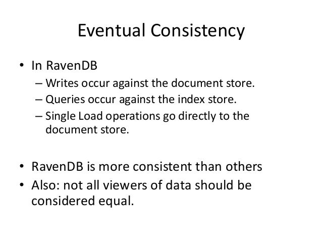 Eventual Consistency • Step 1 : Optimise for reading, • Step 2:  by prioritising Availability higher than Consistency  • S...