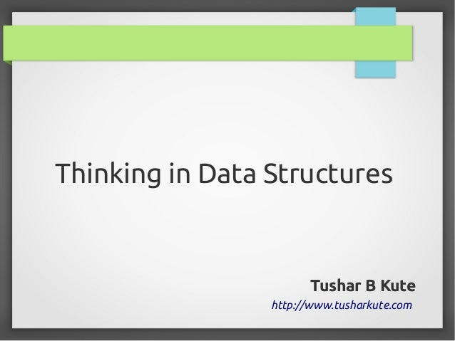 Thinking in Data Structures  Tushar B Kute http://www.tusharkute.com