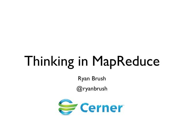 Thinking in MapReduce Ryan Brush @ryanbrush