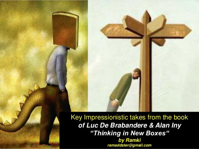 """Key Impressionistic takes from the book of Luc De Brabandere & Alan Iny """"Thinking in New Boxes"""" by Ramki ramaddster@gmail...."""