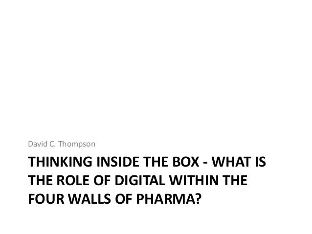 David C. ThompsonTHINKING INSIDE THE BOX - WHAT ISTHE ROLE OF DIGITAL WITHIN THEFOUR WALLS OF PHARMA?