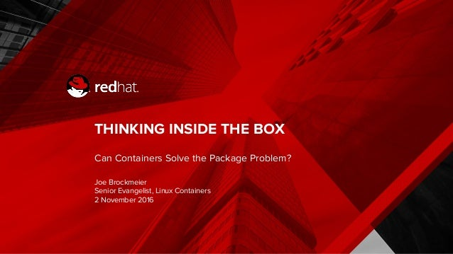 THINKING INSIDE THE BOX Can Containers Solve the Package Problem? Joe Brockmeier Senior Evangelist, Linux Containers 2 Nov...