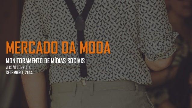 MERCADO DA MODA MONITORAMENTO DE MÍDIAS SOCIAIS VERSÃO COMPLETA SETEMBRO, 2014.