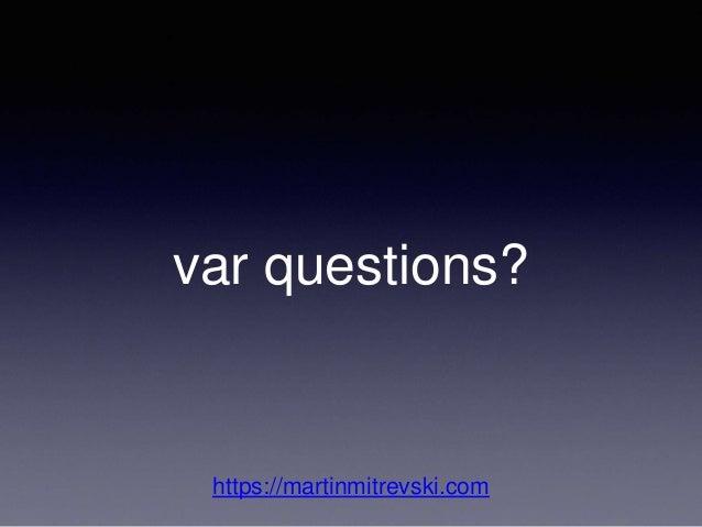 var questions? https://martinmitrevski.com