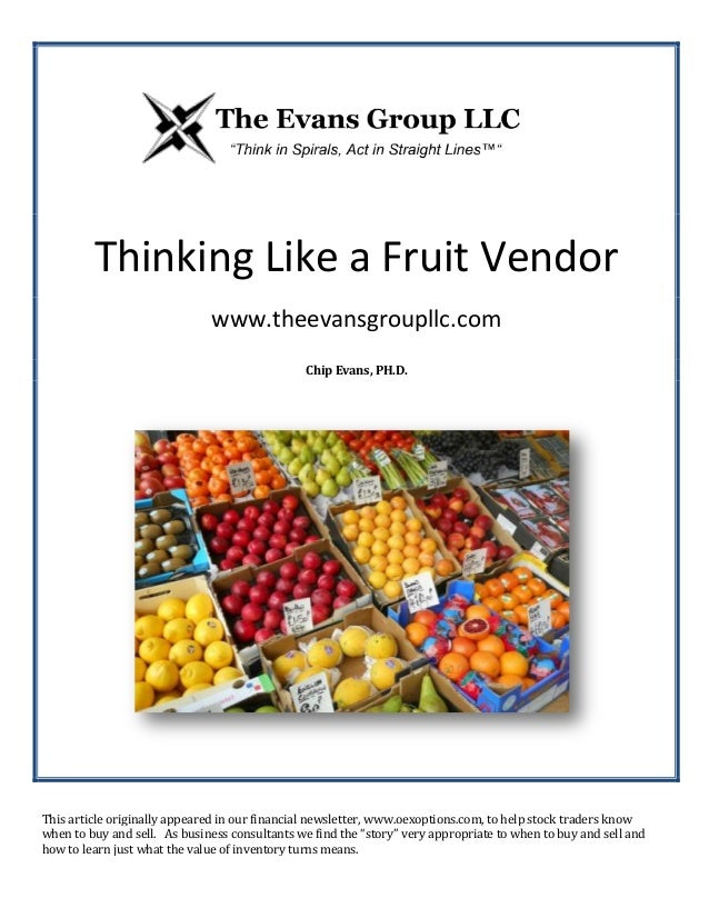 Thinking Like a Fruit Vendor www.theevansgroupllc.com Chip Evans, PH.D. This article originally appeared in our financial ...