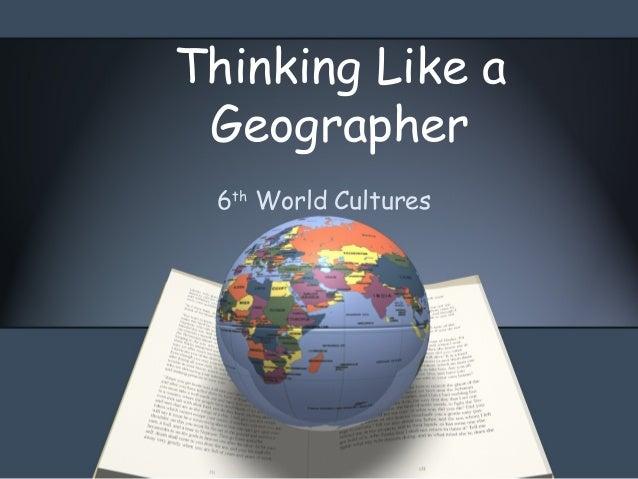 6thWorld CulturesThinking Like aGeographer
