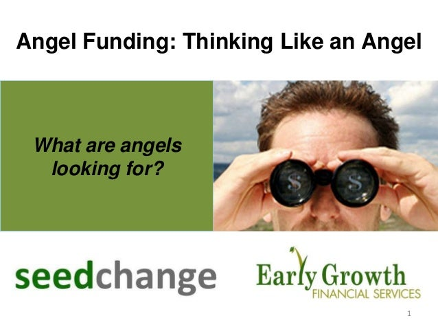 1 What are angels looking for? Angel Funding: Thinking Like an Angel