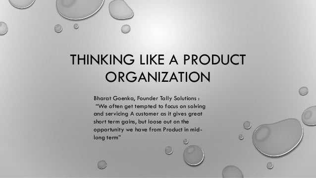 """THINKING LIKE A PRODUCT ORGANIZATION Bharat Goenka, Founder Tally Solutions : """"We often get tempted to focus on solving an..."""