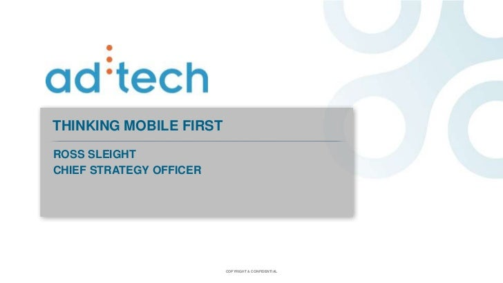 THINKING MOBILE FIRSTROSS SLEIGHTCHIEF STRATEGY OFFICER                         COPYRIGHT & CONFIDENTIAL
