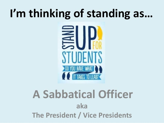 I'm thinking of standing as…    A Sabbatical Officer                 aka    The President / Vice Presidents