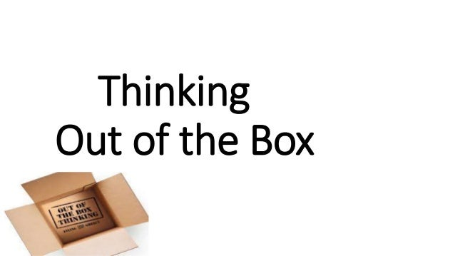 thinking out of the box To think of something that is beyond what is considered usual, traditional, or  conventional i've been trying to think out of the box about what i want this term.