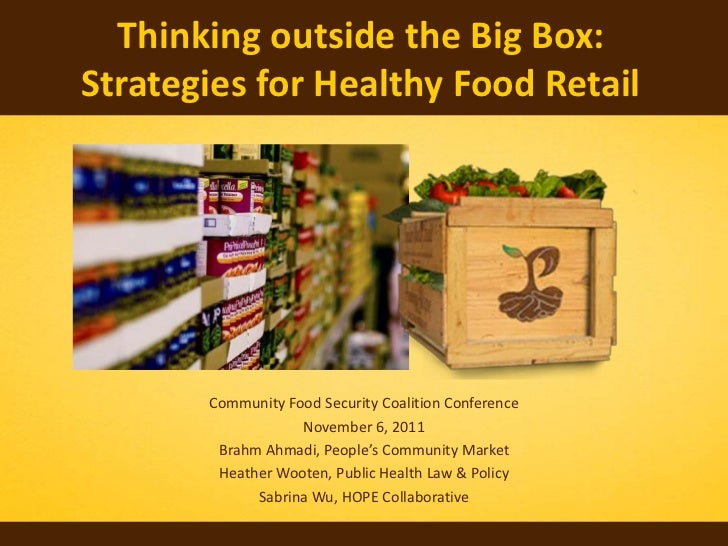 Thinking outside the Big Box:Strategies for Healthy Food Retail       Community Food Security Coalition Conference        ...