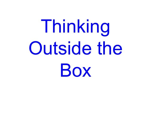 ThinkingOutside the   Box