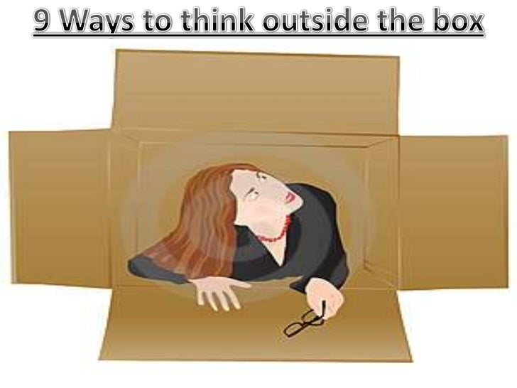 9 Ways to think outside the box<br />