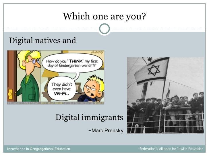 Which one are you? <ul><li>Digital natives and   </li></ul>Digital immigrants ~Marc Prensky Innovations in Congregational ...