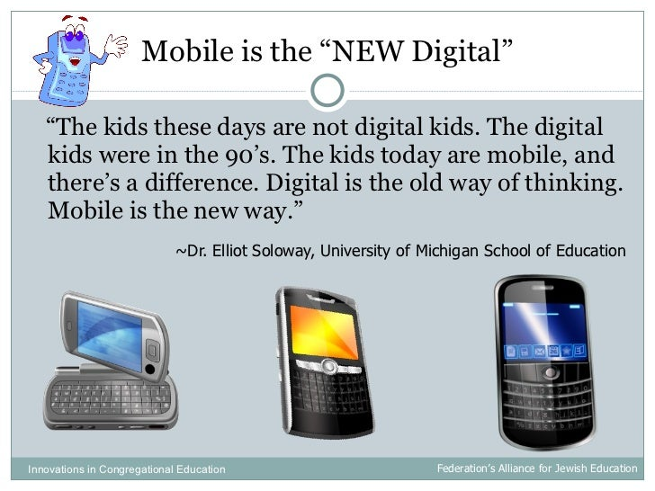 """Mobile is the """"NEW Digital"""" <ul><li>"""" The kids these days are not digital kids. The digital kids were in the 90's. The kid..."""