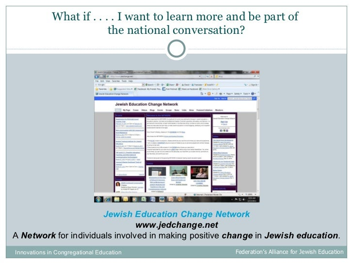 What if . . . . I want to learn more and be part of  the national conversation? Jewish Education Change Network www.jedcha...