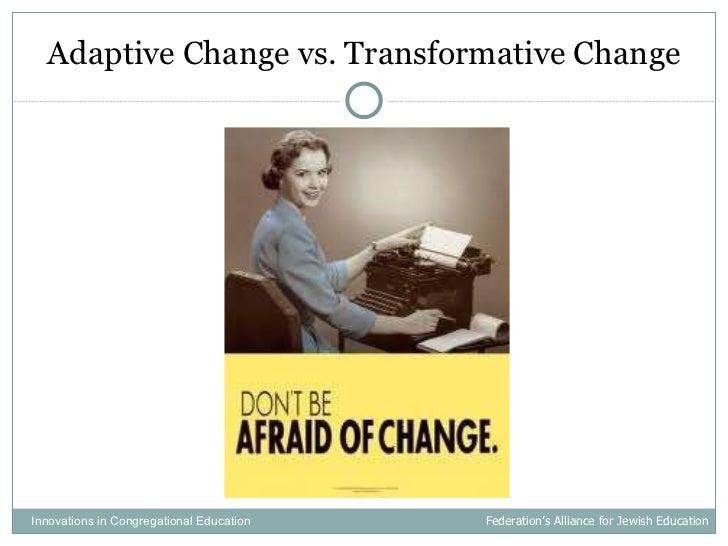 <ul><li>Adaptive Change vs. Transformative Change </li></ul>Innovations in Congregational Education  Federation's Alliance...