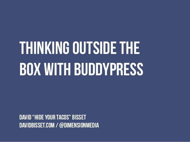 "Thinking Outside The Box With BuddyPress David ""HIDE YOUR TACOS"" Bisset davidbisset.com / @dimensionmedia"