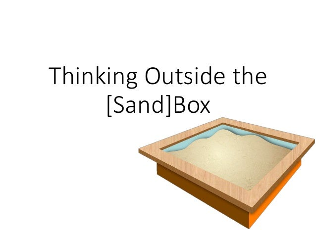Thinking Outside the  [Sand]Box