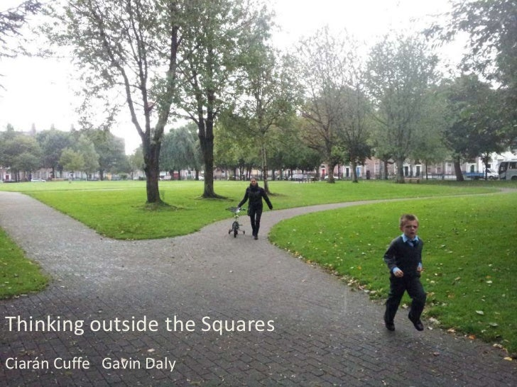 Thinking outside the SquaresCiarán Cuffe Gavin Daly