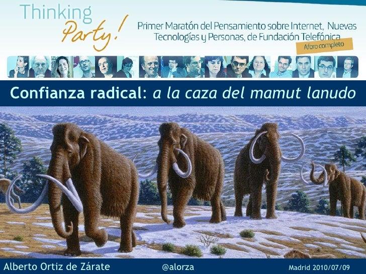 Confianza radical :  a la caza del mamut lanudo Alberto Ortiz de Zárate  @alorza   Madrid   2010/07/09