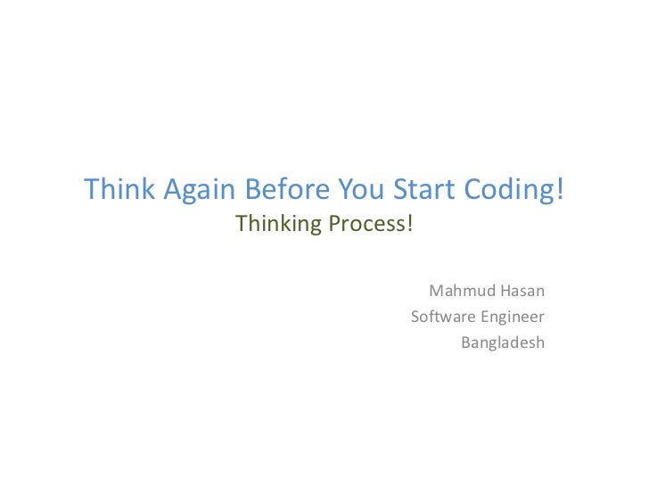 Think Again Before You Start Coding!           Thinking Process!                             Mahmud Hasan                 ...