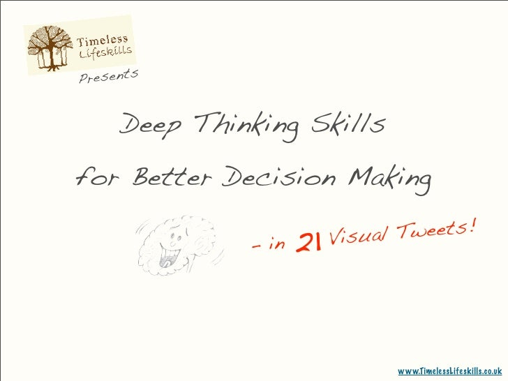 Presents        Deep Thinking Skills for Better Decision Making                - in   21   Visual Tweets!                 ...