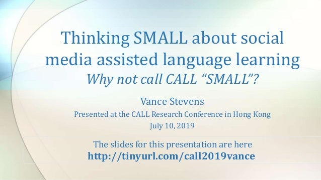 """Thinking SMALL about social media assisted language learning Why not call CALL """"SMALL""""? Vance Stevens Presented at the CAL..."""