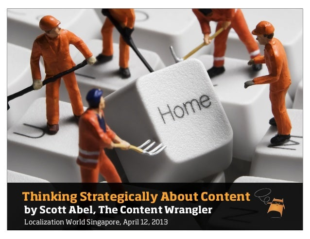 Thinking Strategically About Contentby Scott Abel, The Content WranglerLocalization World Singapore, April 12, 2013