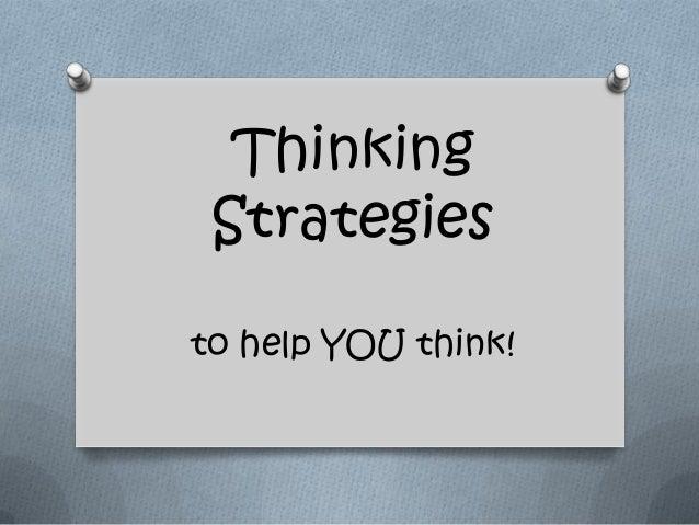 Thinking Strategiesto help YOU think!