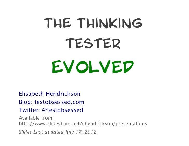 The Thinking                   Tester              EvolvedElisabeth HendricksonBlog: testobsessed.comTwitter: @testobsesse...