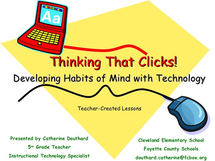Thinking That Clicks! Developing Habits of Mind with Technology Presented by Catherine Douthard 5 th  Grade Teacher Instru...