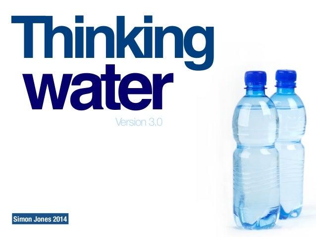 Thinking waterVersion 3.0 Simon Jones 2014