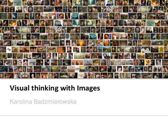 Visual thinking with Images Karolina Badzmierowska