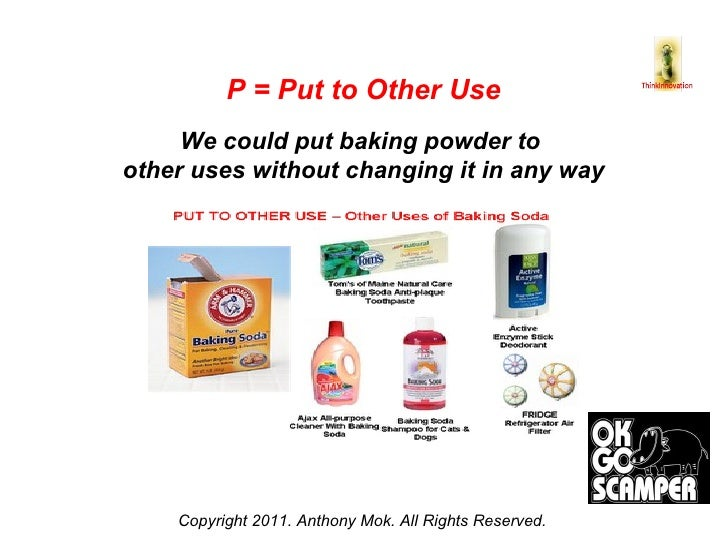 Copyright 2011. Anthony Mok. All Rights Reserved. P = Put to Other Use We could put baking powder to  other uses without c...