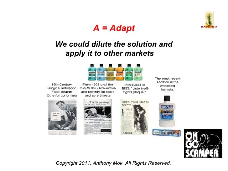 Copyright 2011. Anthony Mok. All Rights Reserved. A = Adapt We could dilute the solution and apply it to other markets