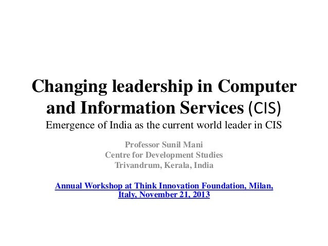 Changing leadership in Computer and Information Services (CIS) Emergence of India as the current world leader in CIS Profe...