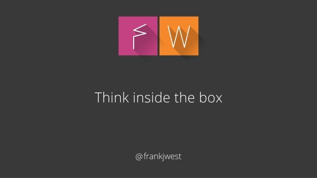 FW  Think inside the box  @frankjwest