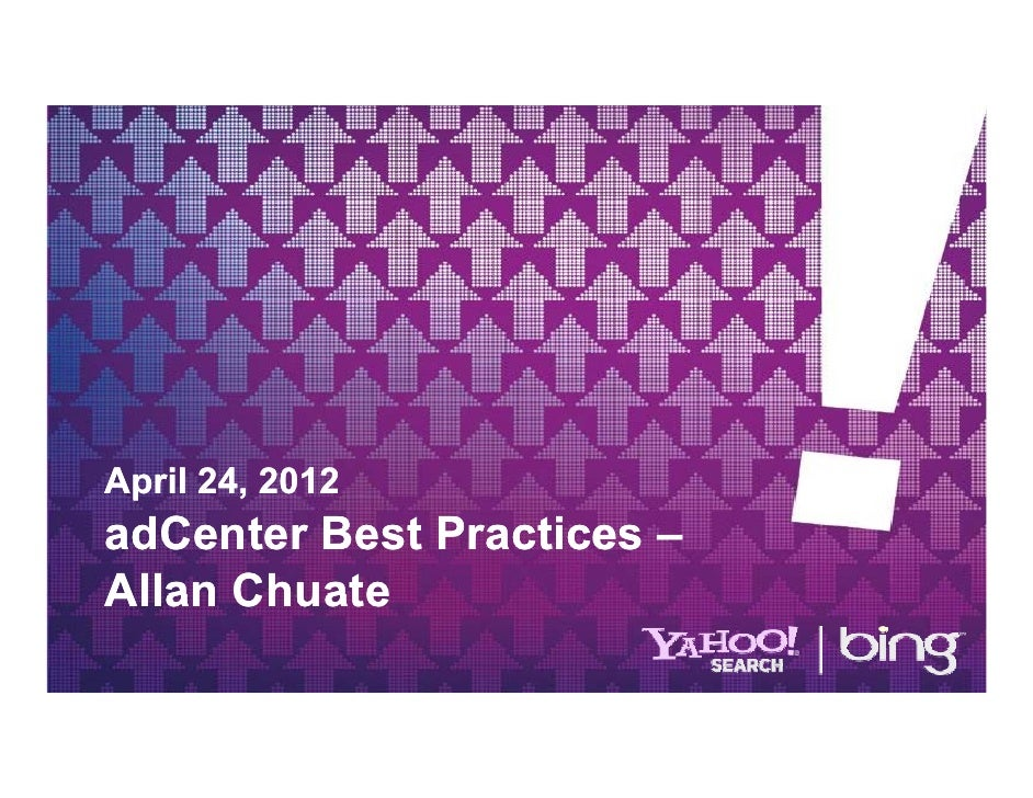 April 24, 2012 p      ,adCenter Best Practices –Allan Chuate