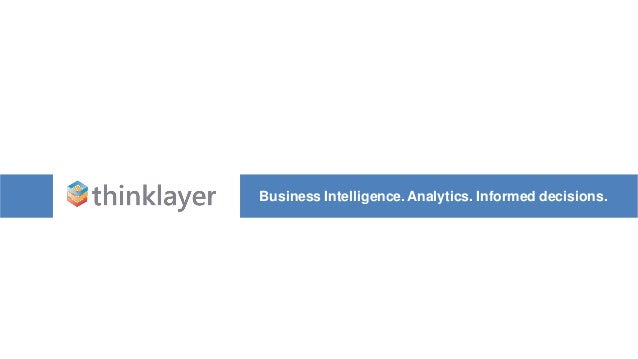 Business Intelligence. Analytics. Informed decisions.