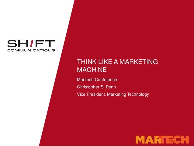 THINK LIKE A MARKETING MACHINE MarTech Conference Christopher S. Penn Vice President, Marketing Technology
