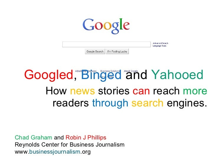 Googled ,  Binged  and  Yahooed   How  news  stories  can  reach  more  readers  through   search  engines. Chad Graham  a...